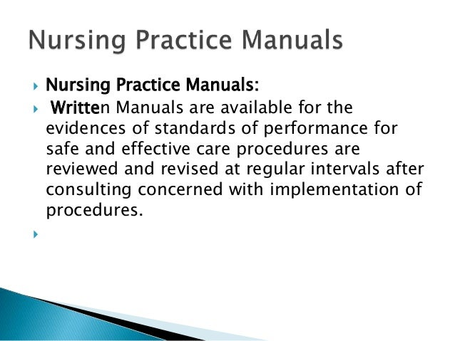  Nursing Practice Manuals:  Written Manuals are available for the evidences of standards of performance for safe and eff...