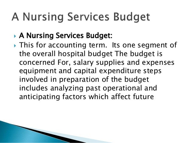  A Nursing Services Budget:  This for accounting term. Its one segment of the overall hospital budget The budget is conc...