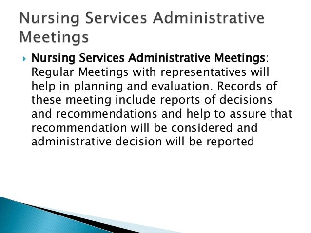  Nursing Services Administrative Meetings: Regular Meetings with representatives will help in planning and evaluation. Re...