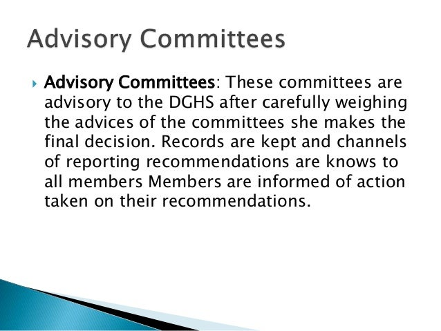 Advisory Committees: These committees are advisory to the DGHS after carefully weighing the advices of the committees sh...