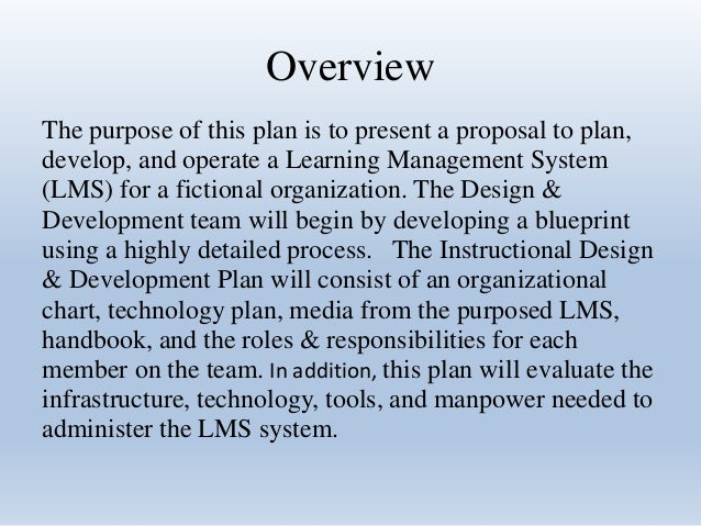 Overview  The purpose of this plan is to present a proposal to plan,  develop, and operate a Learning Management System  (...