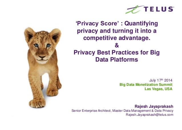 'Privacy Score' : Quantifying privacy and turning it into a competitive advantage. & Privacy Best Practices for Big Data P...