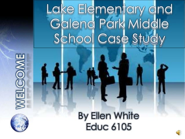 Lake Elementary and Galena Park Middle School Case Study By Ellen White Educ 6105