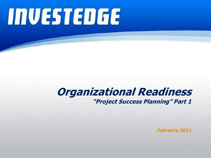 "Organizational Readiness<br />""Project Success Planning"" Part 1 <br />February 2011<br />"