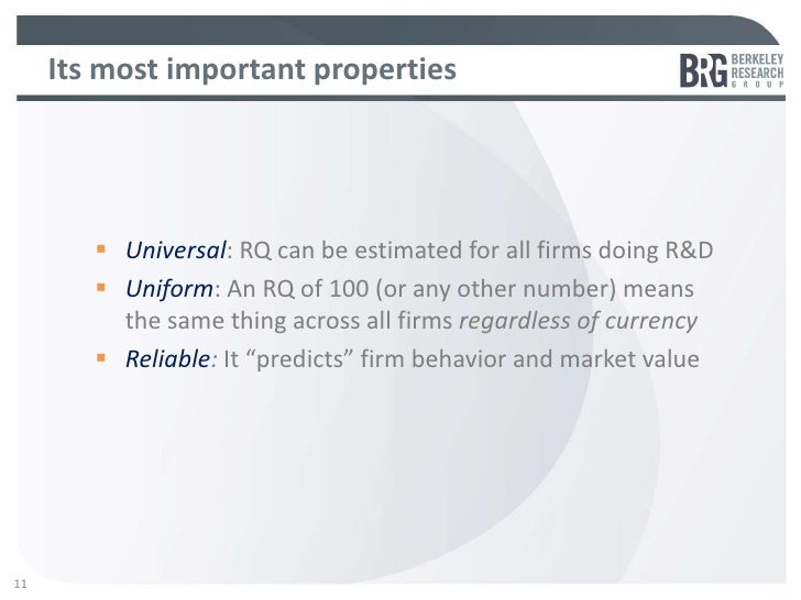 Its most important properties         Universal: RQ can be estimated for all firms doing R&D         Uniform: An RQ of 1...