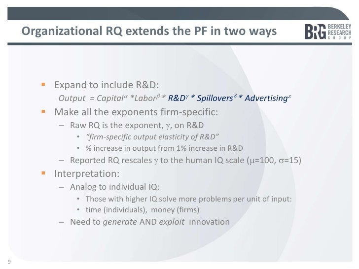 Organizational RQ extends the PF in two ways        Expand to include R&D:          Output = Capitala *Laborb * R&Dg * Sp...