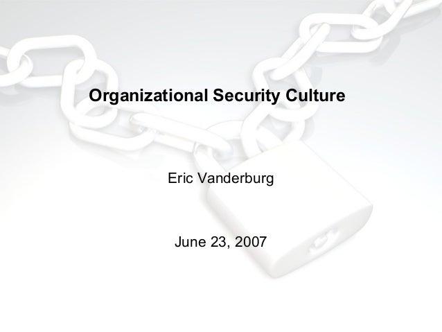 Organizational Security Culture  Eric Vanderburg  June 23, 2007