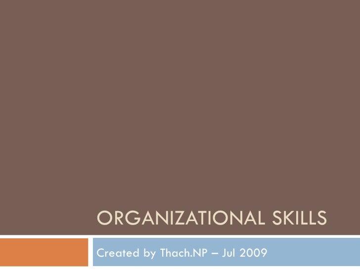 ORGANIZATIONAL SKILLS Created by Thach.NP – Jul 2009