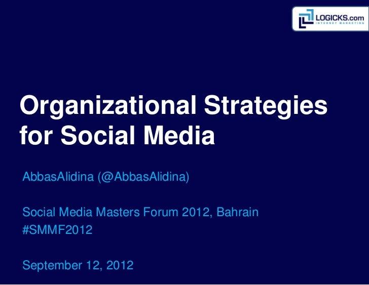 Organizational Strategiesfor Social MediaAbbasAlidina (@AbbasAlidina)Social Media Masters Forum 2012, Bahrain#SMMF2012Sept...
