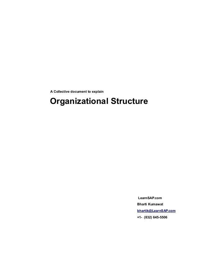 A Collective document to explain Organizational Structure LearnSAP.com Bharti Kumawat bhartik@LearnSAP.com +1- (832) 645-5...