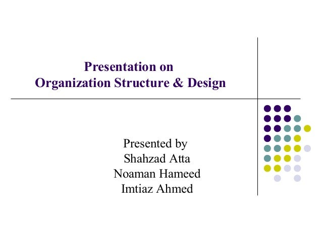 organizational structure and design 2 essay And organizational structure and culture essay by  the organizational design and change indicates the how/why  and design structure are a reflection.