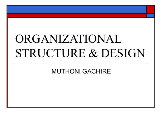 ORGANIZATIONAL STRUCTURE & DESIGN MUTHONI GACHIRE