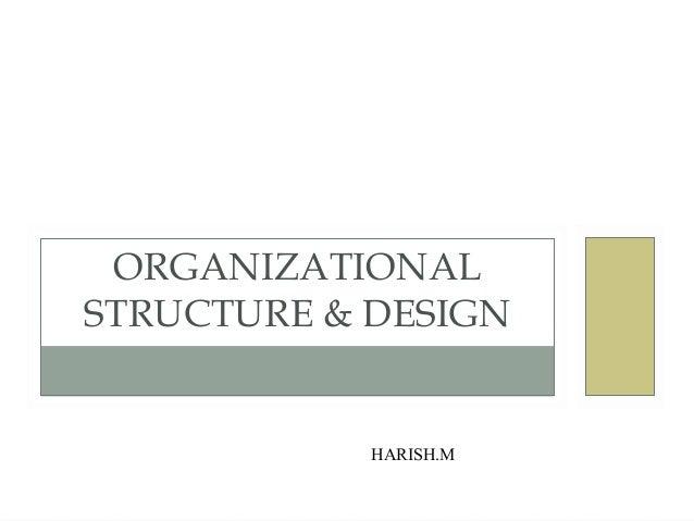 ORGANIZATIONAL STRUCTURE & DESIGN  HARISH.M