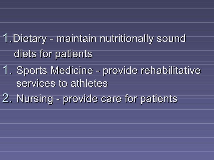 1. Dietary - maintain nutritionally sound  diets for patients1. Sports Medicine - provide rehabilitative   services to ath...