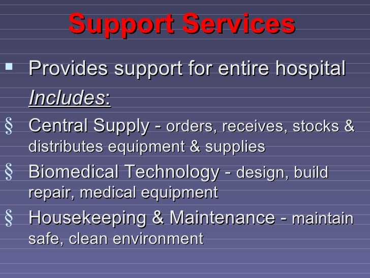 Support Services Provides support for entire hospital   Includes:§ Central Supply - orders, receives, stocks &   distribu...