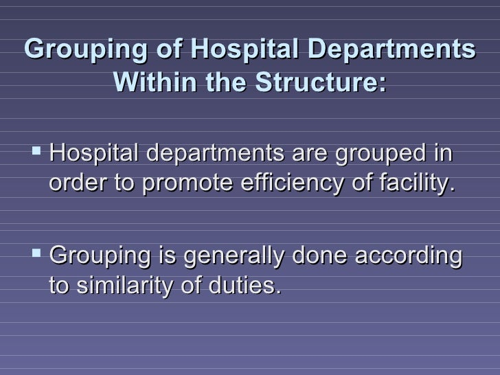 Grouping of Hospital Departments      Within the Structure: Hospital departments are grouped in order to promote efficien...