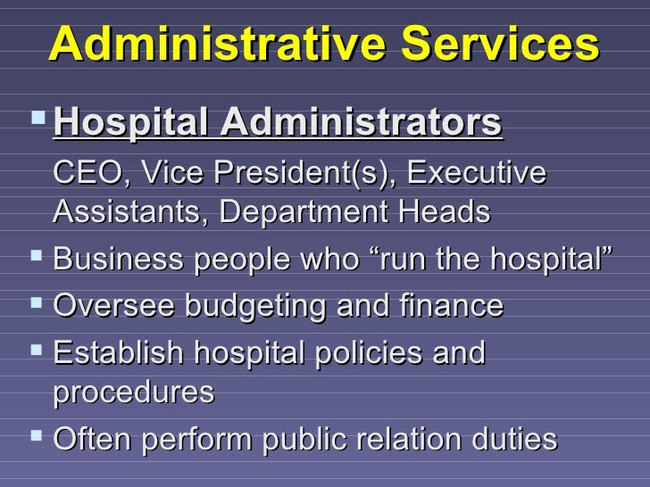 Administrative Services Hospital Administrators  CEO, Vice President(s), Executive  Assistants, Department Heads Busines...