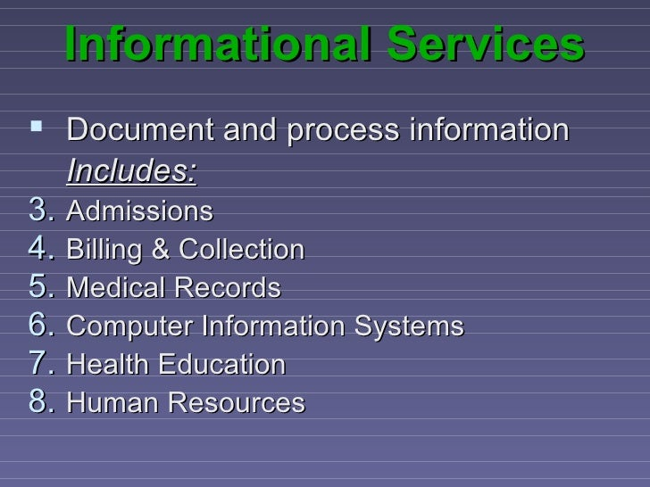 Informational Services Document and process information  Includes:3. Admissions4. Billing & Collection5. Medical Records6...