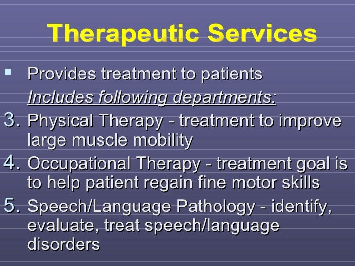  Provides treatment to patients     Includes following departments:3.   Physical Therapy - treatment to improve     large...