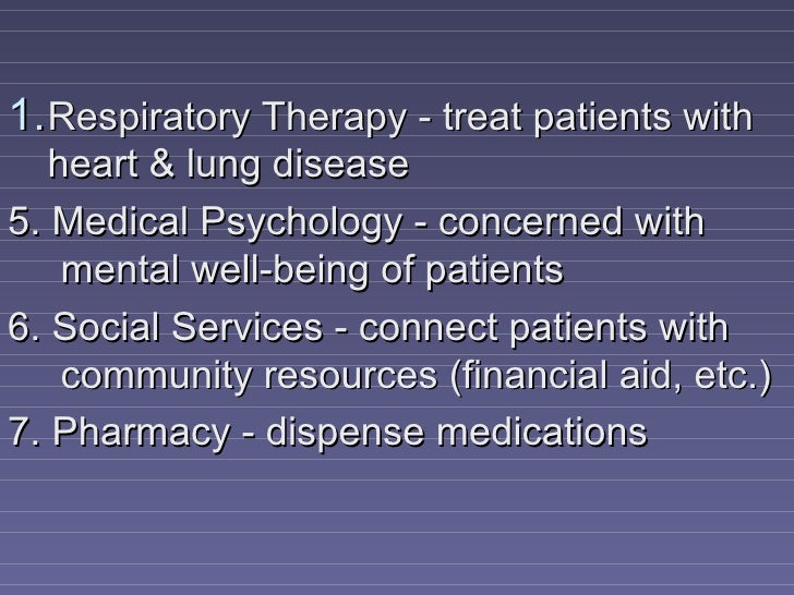 1. Respiratory Therapy - treat patients with   heart & lung disease5. Medical Psychology - concerned with    mental well-b...