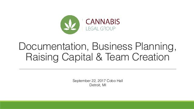 Documentation, Business Planning, Raising Capital & Team Creation September 22, 2017 Cobo Hall Detroit, MI