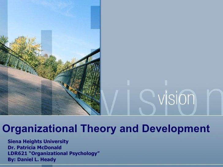 "Organizational Theory and Development Siena Heights University Dr. Patricia McDonald LDR621 ""Organizational Psychology"" By..."