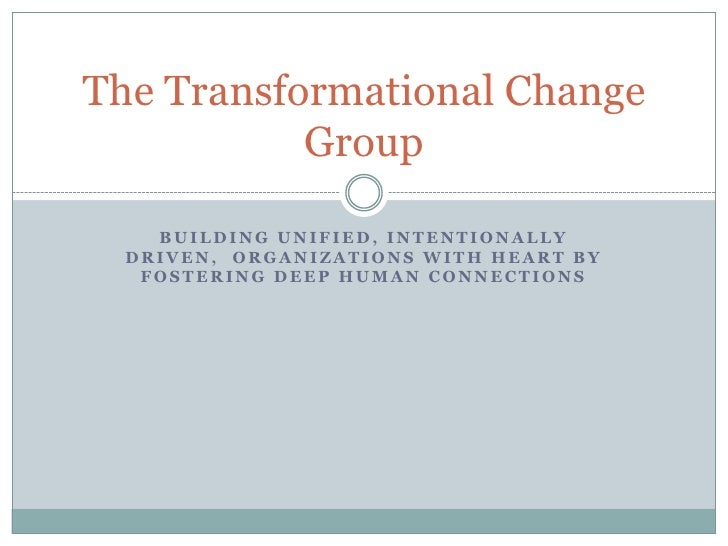 Building unified, INTENTIONALLY driven,  organizations with heart by fostering deep human connections<br />The Transformat...