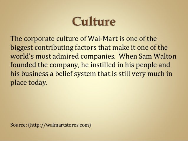 walmart culture Charles fishman writes in his book the wal-mart effect: walmart's relentless drive for efficiency has bankrupted companies, put downward pressure on wages and upset a retail culture that some believe was less efficient but more personal and aesthetically pleasing.
