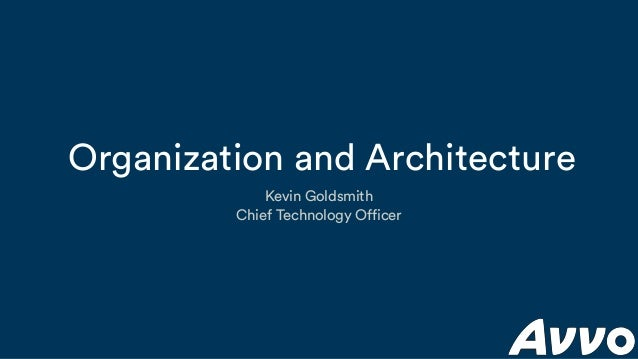 Organization and Architecture Kevin Goldsmith Chief Technology Officer