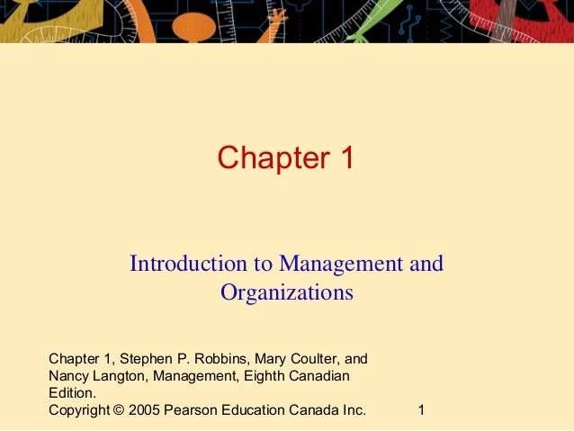 Chapter 1, Stephen P. Robbins, Mary Coulter, and Nancy Langton, Management, Eighth Canadian Edition. Copyright © 2005 Pear...
