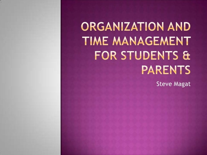 Organization and Time Management for Students & Parents<br />Steve Magat<br />