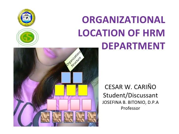 ORGANIZATIONALLOCATION OF HRM    DEPARTMENT     CESAR W. CARIÑO    Student/Discussant    JOSEFINA B. BITONIO, D.P.A       ...