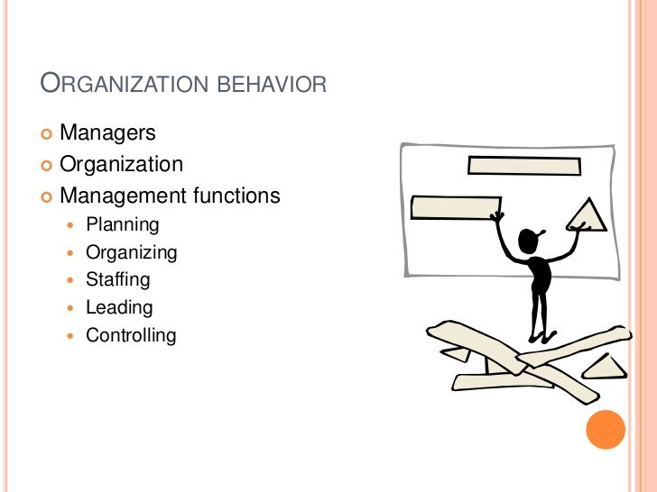 Organization behavior<br />Managers<br />Organization<br />Management functions<br />Planning<br />Organizing<br />Staffin...