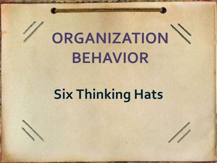 ORGANIZATION  BEHAVIORSix Thinking Hats