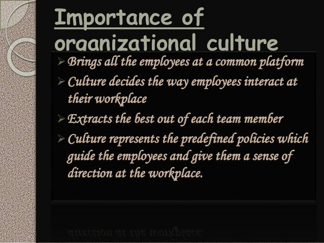 significance of organisation culture in an Corporate culture refers to the beliefs and behaviors that determine how a  company's  for example, netflix emphasizes the importance of knowledge- based,.