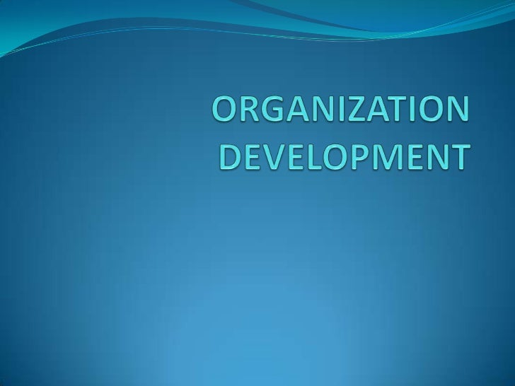 DEFINITION Organization Development is a top management supported, long-range effort to improve an organization's problem...