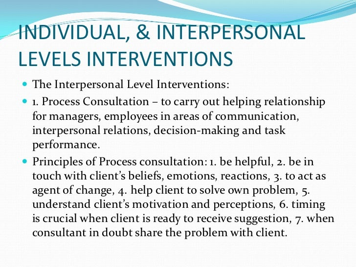 interpersonal and group process intervention in organization development Organization development and change thomas g cummings christopher g worley individual, interpersonal, and group process approaches 2 cummings & worley, 8e (c)2005 thomson/south-western 12-2 learning objectives for chapter twelve • to understand the human process interventions.