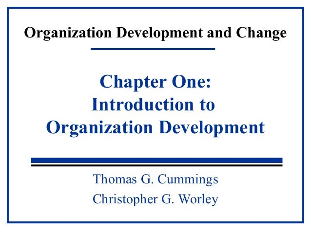 Organization Development and Change  Chapter One:  Introduction to  Organization Development  Thomas G. Cummings  Christop...