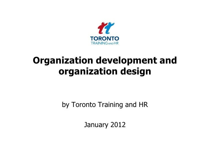 Organization development and     organization design     by Toronto Training and HR           January 2012