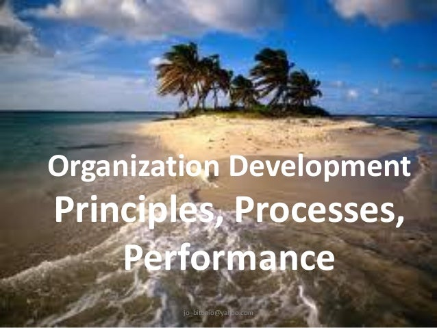 Organization Development  Principles, Processes, Performance jo_bitonio@yahoo.com