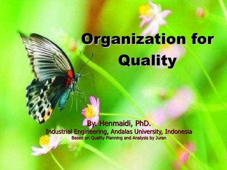 Organization for Quality By. Henmaidi, PhD. Industrial Engineering, Andalas University, Indonesia Based on Quality Plannin...
