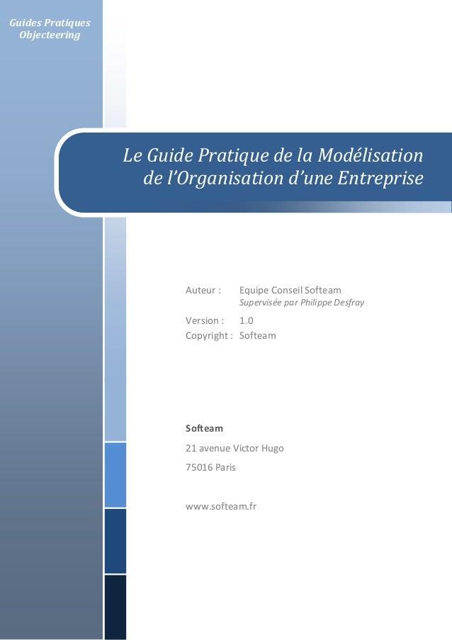 Guides Pratiques Objecteering  Le Guide Pratique de la Modélisation de l'Organisation d'une Entreprise  Auteur :  Equipe C...
