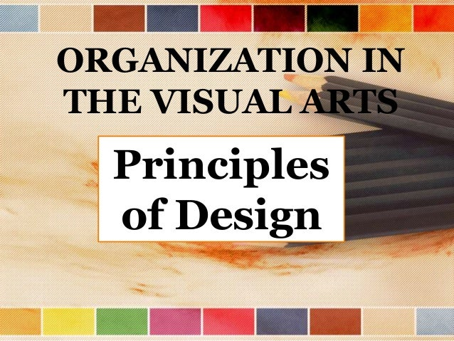 Principles Of Visual Arts : Organization in the visual arts and principles of design
