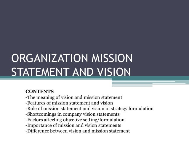 ORGANIZATION MISSION STATEMENT AND VISION CONTENTS  The Meaning Of Vision  And Mission Statement  Features ...