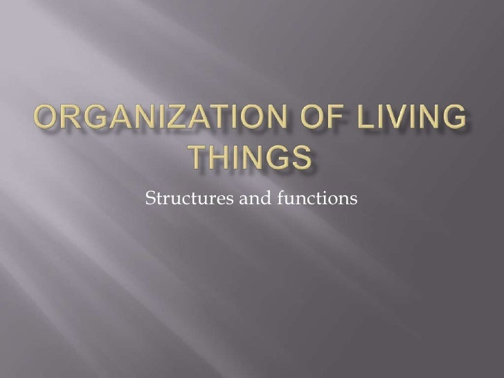 Organization of Living Things<br />Structures and functions<br />