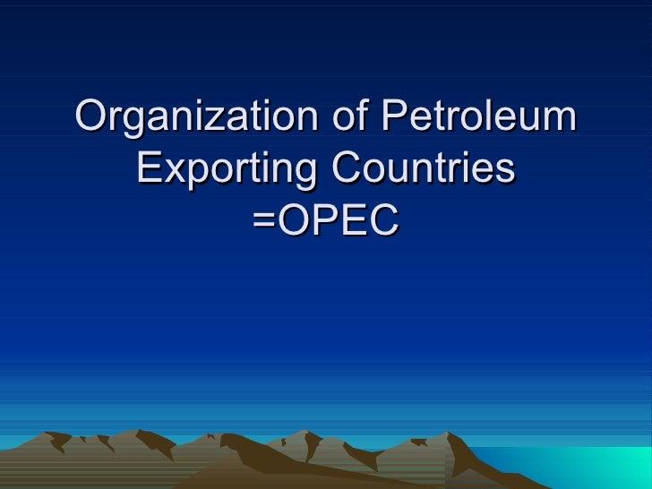 Organization of Petroleum Exporting Countries =OPEC