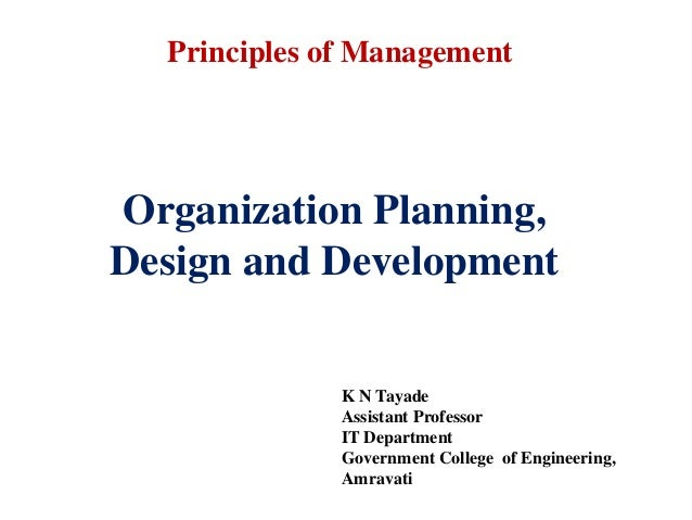 Organization Planning, Design and Development K N Tayade Assistant Professor IT Department Government College of Engineeri...