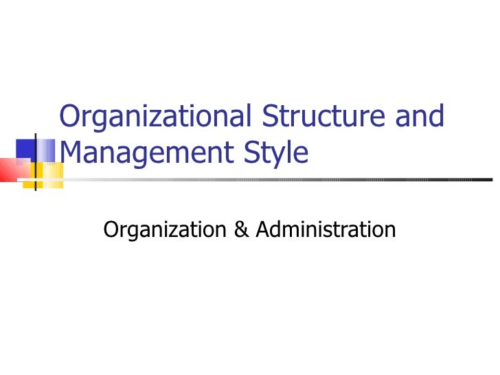 Organizational Structure and Management Style Organization & Administration