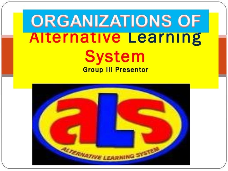 Alternative  Learning  System Group III Presentor