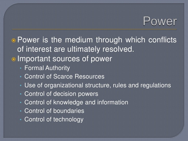 Power<br />Power is the medium through which conflicts of interest are ultimately resolved.<br />Important sources of powe...